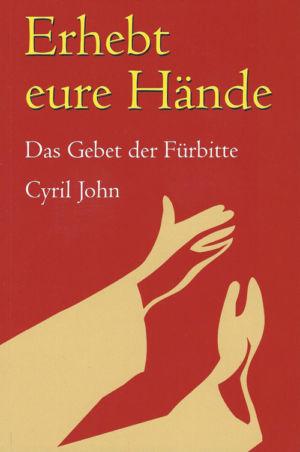 Cyril John, Erhebt eure Hände. Das Gebet der Fürbitte