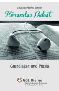 Ursula u. Manfred Schmidt, Hörendes Gebet. Grundlagen und Praxis